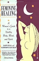 Feminine Healing: A Woman's Guide to a Healthy Body, Mind, and Spirit by Jason Elias (1997-09-01)