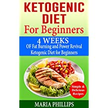 Ketogenic Diet for Beginners: 4 Weeks of Fat Burning and Power Revival Ketogenic Diet for Beginners: The Step by Step Guide For Beginners (English Edition)