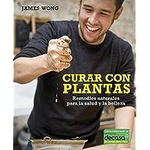 Curar con plantas / Grow Your Own Drugs: Remedios naturales para la salud y la belleza / Easy Recipes for Natural Remedies and Beauty Fixes