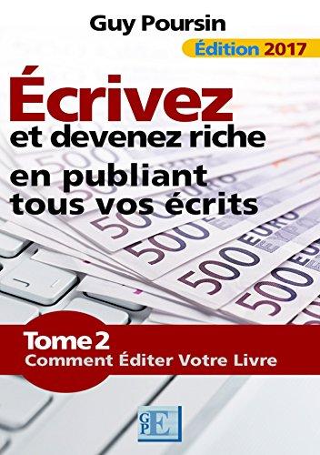 Écrivez et devenez riche en publiant tous vos écrits: Comment éditer votre livre par Guy Poursin