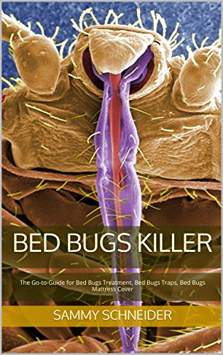 Bed Bugs Killer: The Go-to-Guide for Bed Bugs Treatment, Bed Bugs Traps, Bed Bugs Mattress Cover (English Edition)