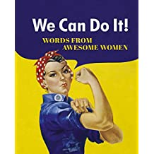 We Can Do it!: Words from Awesome Women