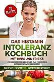 Das Histamin Intoleranz Kochbuch mit Tipps und Tricks - 70 Rezepte für histaminfreies Kochen zum Frühstück, Mittagessen und Abendbrot | inklusive Lebensmittel- und Medikamentenliste