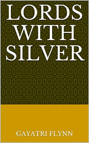 Lords With Silver (Finnish Edition) por Gayatri Flynn
