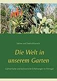 Die Welt in unserem Garten: Gesammelte gärtnerische und kulinarische  Erfahrungen in Portugal - Sabine Kranich