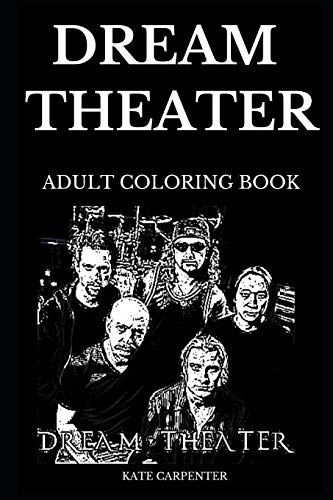 Dream Theater Adult Coloring Book: Legendary Progressive Metal and Famous Hard Rock Legends, Iconic John Petrucci and Americana Style Inspired Adult Coloring Book (Dream Theater Books, Band 0) -