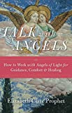 Talk with Angels: How to Work with Angels of Light for Guidance, Comfort & Healing (English Edition)
