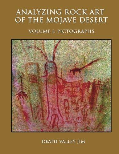 Analyzing Rock Art of the Mojave Desert, Vol. I: Pictographs by Death Valley Jim (2013-02-22)