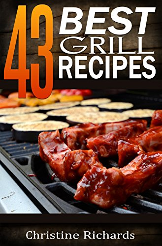 Outdoor-memorial (43 Best Grill Recipes (The Ultimate Outdoor Barbecue Cookbook For 4th of July, Memorial Day, Or Any Other Occasion) (English Edition))