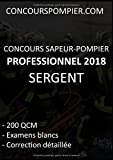 Telecharger Livres Concours Sapeur Pompier professionnel 2018 SERGENT 200 QCM Examens blancs correction detaillee (PDF,EPUB,MOBI) gratuits en Francaise