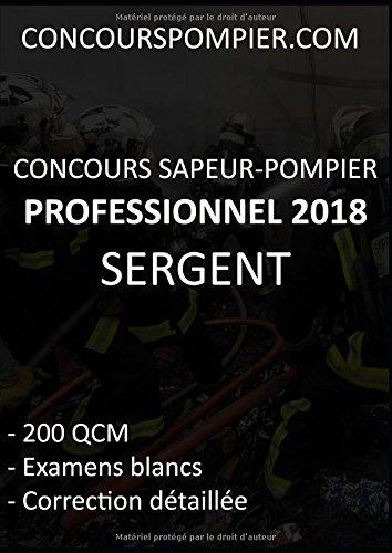 Concours Sapeur-Pompier professionnel 2018 SERGENT: 200 QCM, Examens blancs, correction détaillée