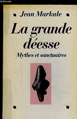 LA GRANDE DEESSE. Mythes et sanctuaires, De la Vénus de Lespurgue à Notre-Dame de Lourdes