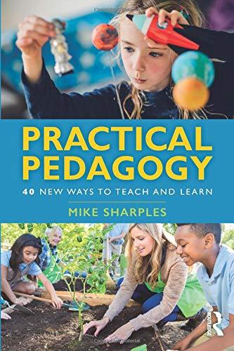 Practical Pedagogy: 40 New Ways to Teach and Learn