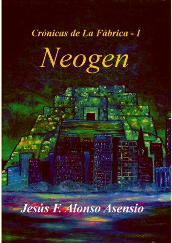 Neogen (Crónicas de La Fábrica nº 1) por Jesús F. Alonso Asensio