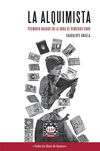LA ALQUIMISTA: Poemario basado en la obra de Remedios Varo por Guadalupe Ángela