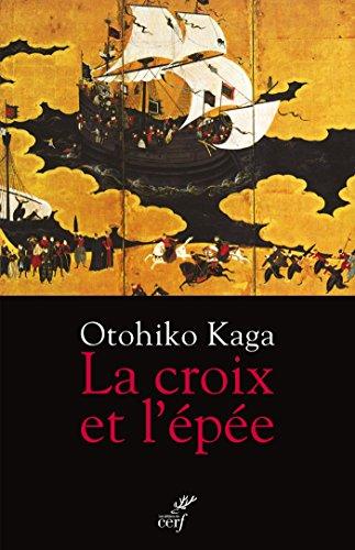 La croix et l'épée : Samouraï et chrétien : le roman d'un banni par Otohiko Kaga