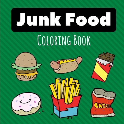 Junk Food Coloring Book: Totally Yummy Coloring Book