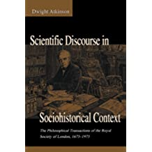 Scientific Discourse in Sociohistorical Context: The Philosophical Transactions of the Royal Society of London, 1675-1975 (Rhetoric, Knowledge, and Society Series)