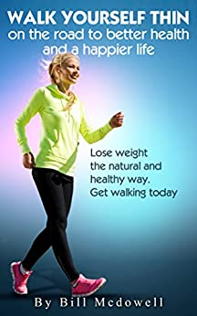 Walking: Walk Yourself Thin on the Road to Better Health and a Happier Life. Walk to Lose Weight the Natural and Healthy Way. Walking the Easiest and the ... Fat, Walk to Lose Weight.) (English Edition) par [Rockwell, Bill]