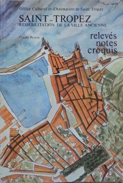 Saint Tropez, réhabilitation de la ville ancienne (Relevés, Notes et Croquis).