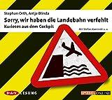 Sorry, wir haben die Landebahn verfehlt: Kurioses aus dem Cockpit, 1 Audio-CD - Stephan Orth, Antje Blinda