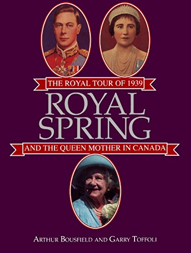 Royal Spring: The Royal Tour of 1939 and the Queen Mother in Canada (English Edition) Royal Spring