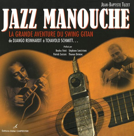 Jazz manouche : La grande aventure du swing gitan de Django Reinhardt  Tchavolo Schmitt...