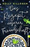 Das Rezept unserer Freundschaft: Roman