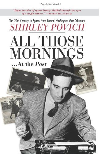 All those mornings . . . at the Post The 20th Century in Sports from Famed Washington Post Columnist Shirley Povich by Shirley Povich (2006-05-02)