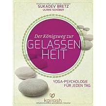 Der Königsweg zur Gelassenheit: Yoga-Psychologie für jeden Tag von Sukadev Volker Bretz (28. Oktober 2013) Gebundene Ausgabe