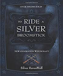 To Ride a Silver Broomstick: New Generation Witchcraft (RavenWolf to)