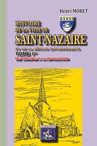 Histoire de la Ville de Saint-Nazaire & de la région environnante: (Tome Ier : des origines à la Révolution) pdf, epub
