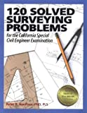 120 Solved Surveying Problems for the California Special Civil Engineer Examination (Engineering Review) by Peter R. Boniface Ph.D. PLS (2004-11-01)