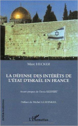 La dfense des intrts de l'Etat d'Isral en France de Marc Hecker,Denis Sieffert,Michel Gurfinkiel (Prface) ( 15 octobre 2005 )