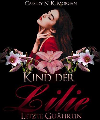 Kind der Lilie: Letzte Gefährtin von [Cassedy N. K. Morgan]