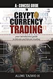 A GUIDE TO BITCOIN TRADING AND CRYPTOCURRENCY TRADING: YOUR INTRODUCTORY GUIDE TO BITCOIN TRADING AND ALTCOIN TRADING