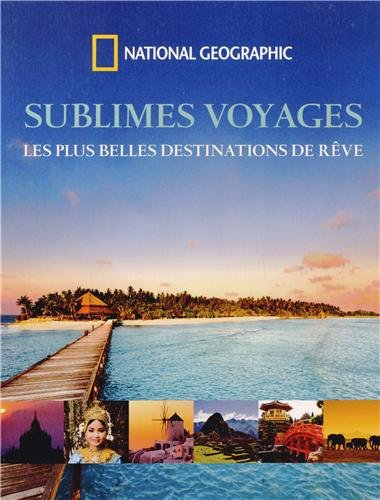 Sublimes voyages : Les plus belles destinations de rêve par National Geographic