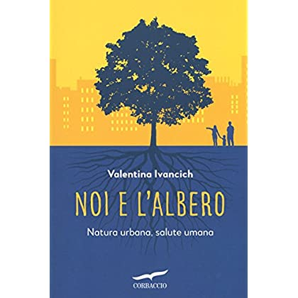 Noi E L'albero. Natura Urbana, Salute Umana