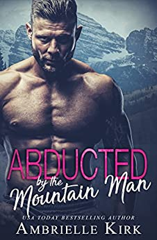Abducted by the Mountain Man: A Hitman and Virgin Romance (English Edition) de [Kirk, Ambrielle]