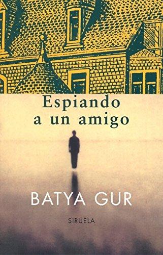 Espiando a un amigo (Las Tres Edades) por Batya Gur
