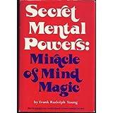 Secret mental powers: miracle of mind magic