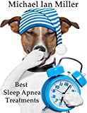 Best Sleep Apnea Machines - SLEEP APNEA: Sleep Apnea Treatments: Overcome SLEEP APNEA Review