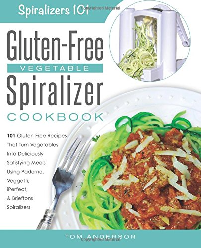 Spiralizer 101's Gluten-Free Vegetable Spiralizer Cookbook: 101 Gluten-Free Recipes That Turn Vegetables Into Deliciously Satisfying Meals Using ... Zucchini Spaghetti & Potato Noodles, Band 1) Band Slicer