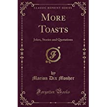 More Toasts: Jokes, Stories and Quotations (Classic Reprint)