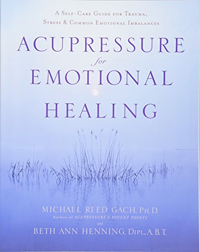 Acupressure For Emotional Heal: A Self-Care Guide for Trauma, Stress, and Common Emotional Imbalances