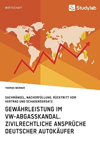 Gewährleistung im VW-Abgasskandal. Zivilrechtliche Ansprüche deutscher Autokäufer: Sachmängel, Nacherfüllung, Rücktritt vom Vertrag und Schadensersatz