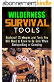 Wilderness Survival Tools: Bushcraft Strategies and Tools You Will Need to Know to Be Safe When Backpacking or Camping (Bushcraft Survival Guide) (English Edition)