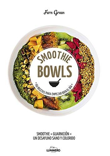 Smoothie Bowls: 69 recetas para empezar bien el día (Come Verde)