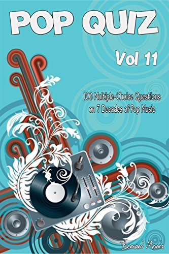 Pop Quiz Vol 11: 100 Multiple-Choice Questions on 7 Decades of Pop Music (Rock, Pop, 50s, 60s, 70s, 80s, 90s, 00s, Indie, Punk Rock, New Wave, Rap, Grunge, ... Rock, Folk, Brit Pop) (English Edition)