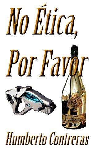 No Ética, Por Favor (Futuro Cercano en Distopía nº 6) por Humberto Contreras